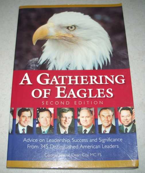 A Gathering of Eagles: Advice on Leadership, Success and Significance from 345 Distinguished American Leaders; Second Edition, Coy, Colonel Jimmie Dean