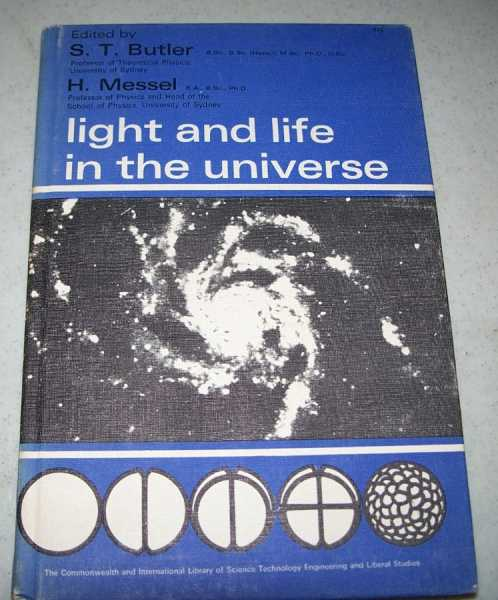 Light and Life in the Universe: Selected Lectures in Physics, Biology and the Origin of Life, Butler, S.T. and Messel, H. (ed.)