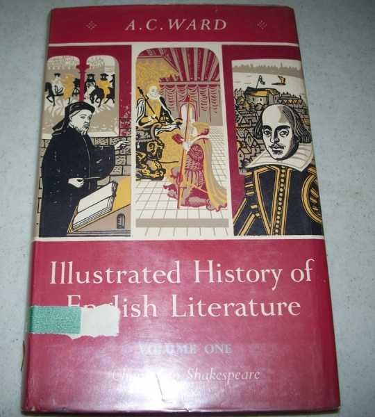 Illustrated History of English Literature Volume One: Chaucer to Shakespeare, Ward, A.C.