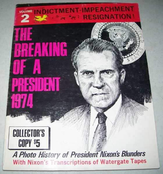 The Breaking of a President 1974 Volume 2: Indictment, Impeachment, Resignation, Miller, Marvin