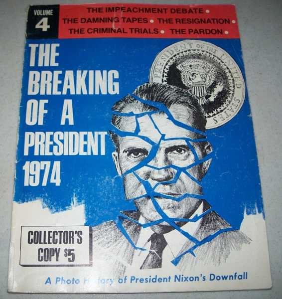 The Breaking of a President 1974 Volume 4: The Impeachment Debate, The Damning Tapes, The Resignation, The Criminal Trials, the Pardon, Miller, Marvin