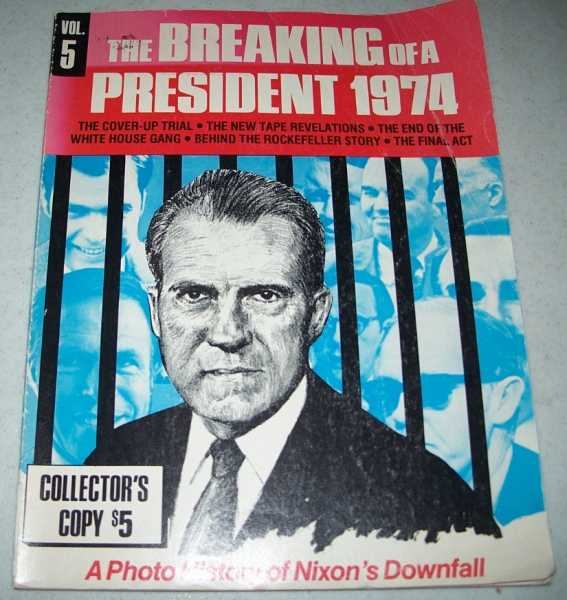 The Breaking of a President 1974 Volume 5: The Cover-up Trial; The New Tape Revelations; The End of the White House Gang; Behind the Rockefeller Story; The Final Act, Miller, Marvin