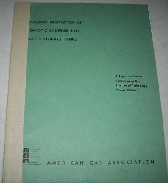 Cathodic Protection of Domestic Gas Fired Hot Water Storage Tanks: A Report on Studies Conducted at Case Institute of Technology Project DJ-5-WH, Weast, R.C.