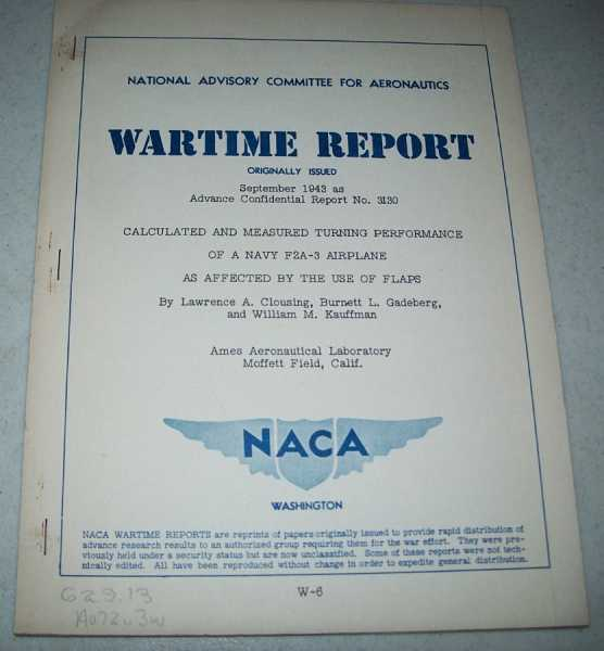 Calculated and Measured Turning Performance of a Navy F2A-3 Airplane as Affected by the Use of Flaps ( National Advisory Committee for Aeronautics (NACA) Wartime Report September 1943), Clousing, Lawrence A.; Gadeberg, Burnett L.; Kauffman, William M.