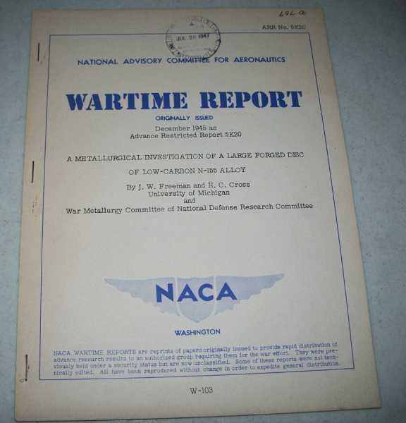 A Metallurgical Investigation of a Large Forged Disc of Low-Carbon N-155 Alloy ( National Advisory Committee for Aeronautics (NACA) Wartime Report December 1945), Freeman, J.W. and Cross, H.C.