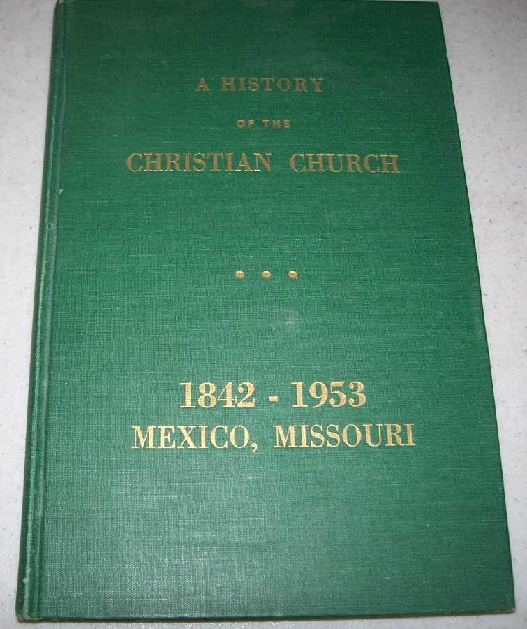 A History of the Christian Church of Mexico, Missouri 1842-1925; 1926-1953, Craig, Mamie and Houston, Mary Virginia; Lowry, J.E.
