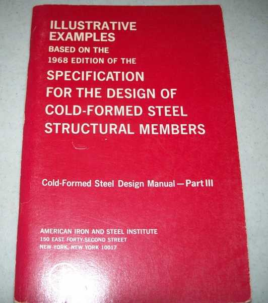 Illustrative Examples Based on the 1968 Edition of the Specification for the Design of Cold-Formed Steel Structural Members (Cold Formed Steel Design Manual Part III), N/A