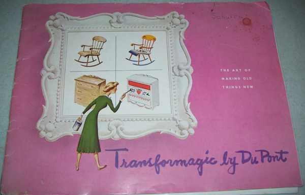 Transformagic by DuPont: The Art of Making Old Things New, N/A