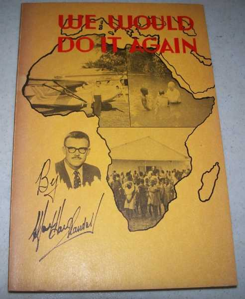We Would Do It Again: Epitome of Evangelism Recounted and Portrayed on the Field of the Churches of Christ Mission, Inc. in the Land of South Africa, Randall, Max Ward