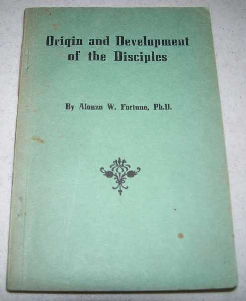 Origin and Development of the Disciples, Fortune, Alonzo W.