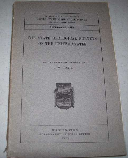 The State Geological Surveys of the United States (Bulletin 465), Hayes, C.W.