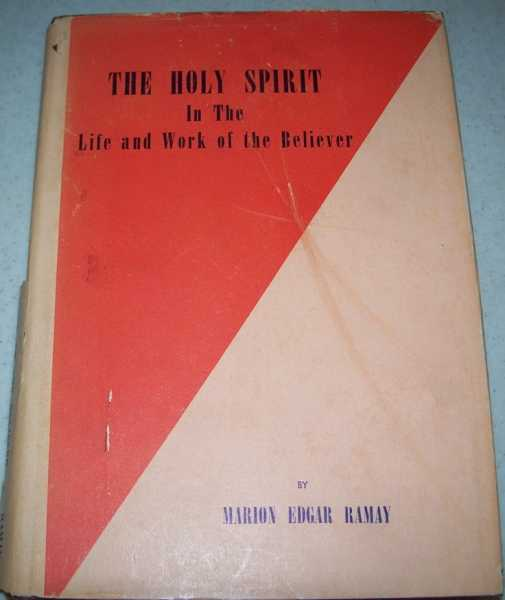 The Holy Spirit in the Life and Work of the Believer, Ramay, Marion Edgar