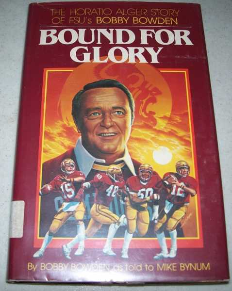 Bound for Glory: The Horatio Alger Story of FSU's Bobby Bowden, Bowden, Bobby with Bynum, Mike
