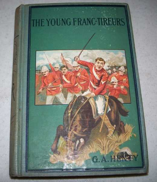 The Young Franc-Tireurs and Their Adventures in the Franco-Prussian War, Henty, G.A.