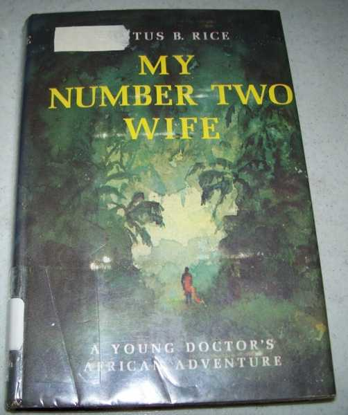 My Number Two Wife: A Young Doctor's African Adventure, Rice, Justus B.