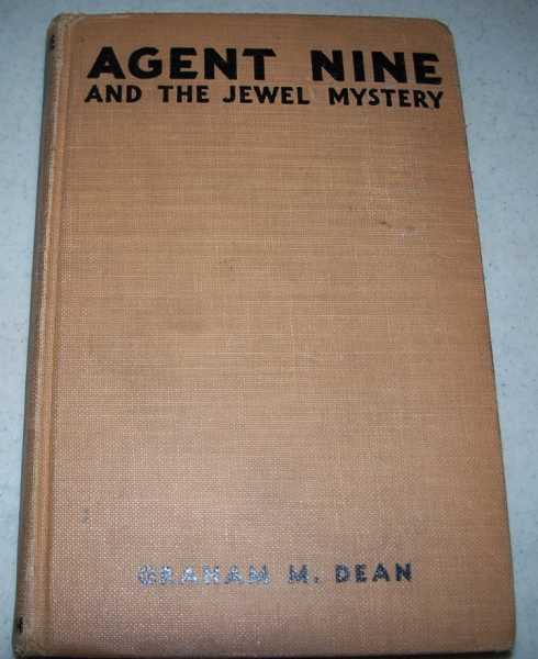 Agent Nine and the Jewel Mystery: A Story of Thrilling Exploits of the G Men, Dean, Graham M.