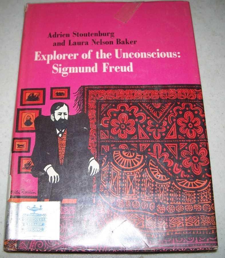 Explorer of the Unconscious: Sigmund Freud, Stoutenburg, Adrien and Baker, Laura Nelson