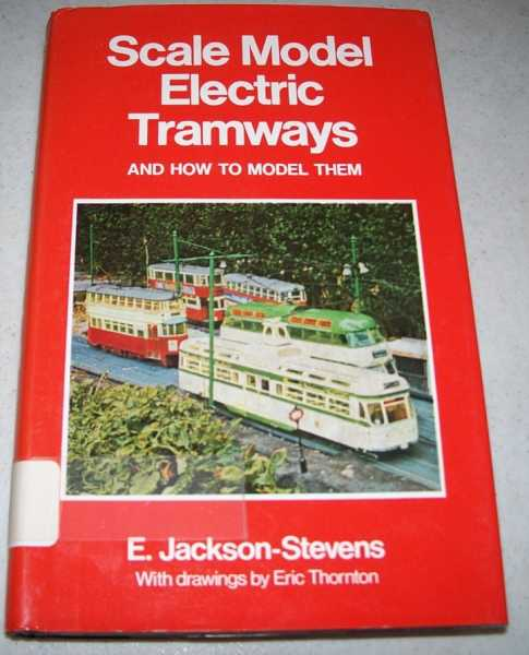 Scale Model Electric Tramways and How to Model Them, Jackson-Stevens, E.