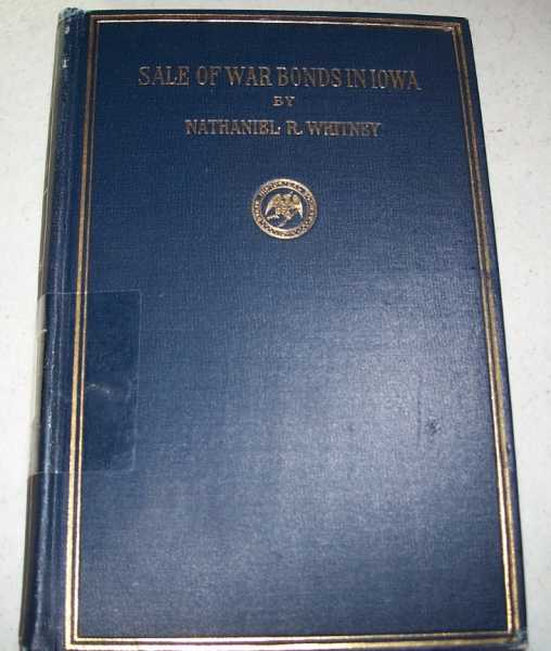 The Sale of War Bonds in Iowa (Chronicles of the World War), Whitney, Nathaniel R.