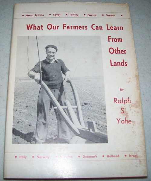 What Our Farmers Can Learn from Other Lands, Yohe, Ralph Sandlin