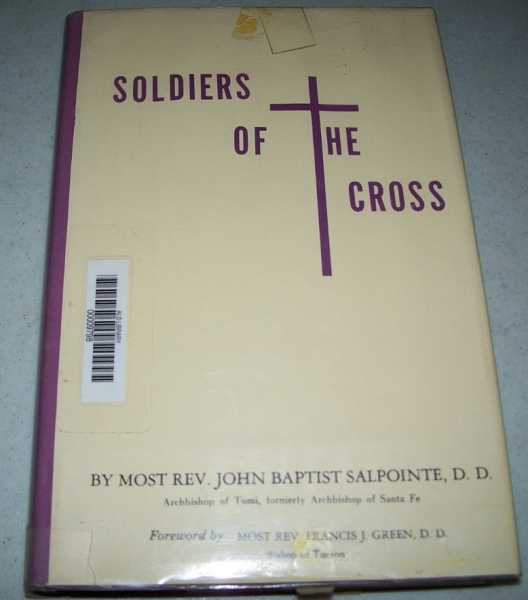Soldiers of the Cross: Notes on the Ecclesiastical History of New Mexico, Arizona and Colorado, Salpointe, J.B.