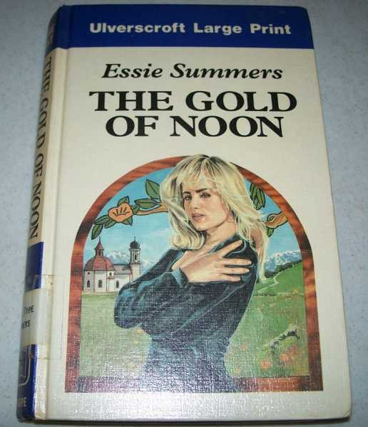The Gold of Noon (Large Print Edition), Summers, Essie