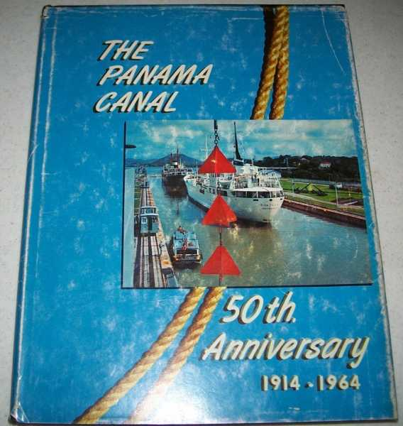 The Panama Canal Fiftieth Anniversary 1914-1964, The Story of a Great Conquest, N/A