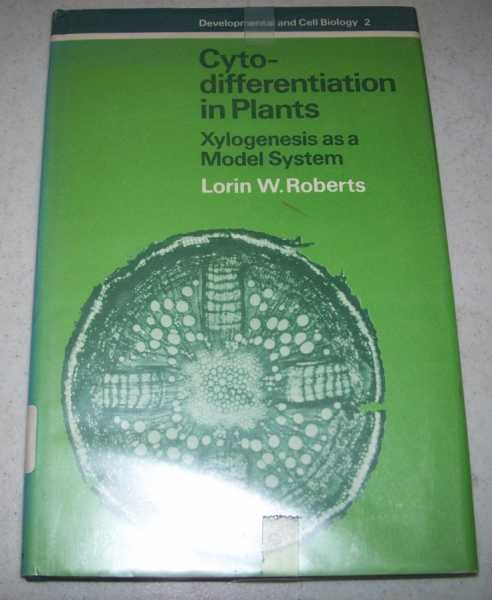Cytodifferentiation in Plants: Xylogenesis as a Model System (Developmental and Cell Biology 2), Roberts, Lorin W.