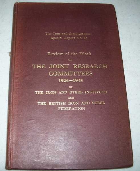 Review of the Work of the Joint Research Committees 1924-1943 (The Iron and Steel Institute Special Report No. 29), N/A