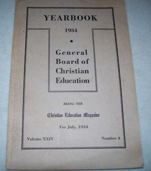 1934 Yearbook General Board of Christian Education, Methodist Episcopal Church South, Being the Christian Education Magazine for July 1934 (Volume XXIV, Number 4), N/A