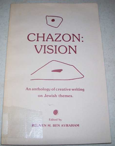 Chazon-Vision: An Anthology of Creative Writing on Jewish Themes, Ben Avraham, Reuven M.