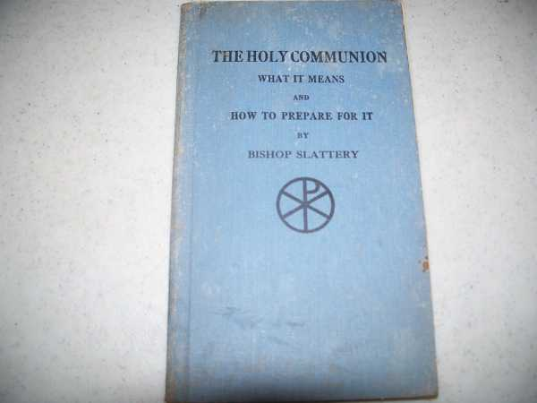 Holy Communion: What It Means and How to Prepare for It, Slattery, Charles Lewis