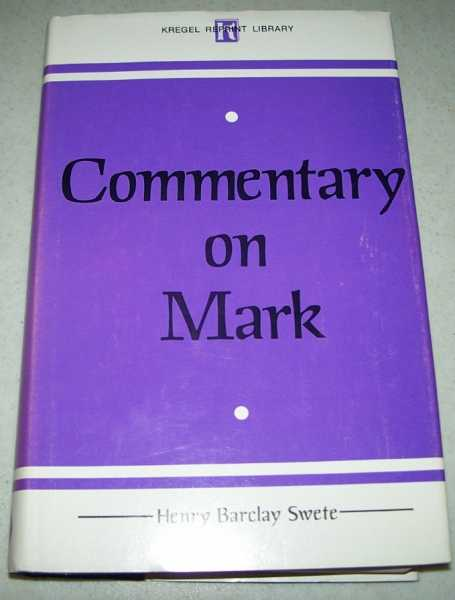Commentary on Mark: The Greek Text with Introduction, Notes and Indexes (Kregel Reprint Library), Swete, Henry Barclay