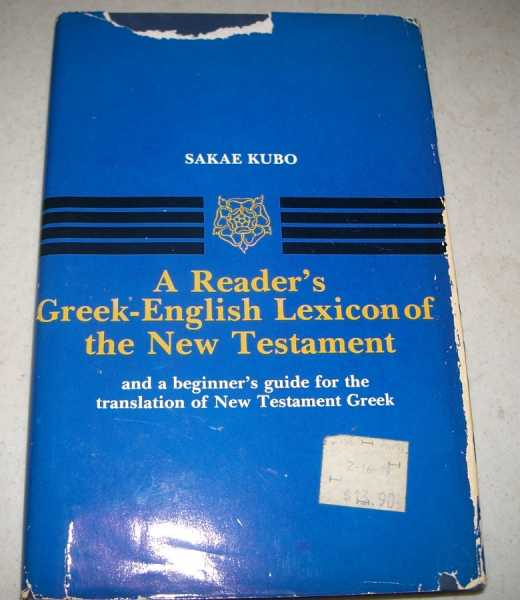 A Reader's Greek-English Lexicon of the New Testament and a Beginner's Guide for the Translation of New Testament Greek (Andrews University Monographs Volume IV), Kubo, Sakae