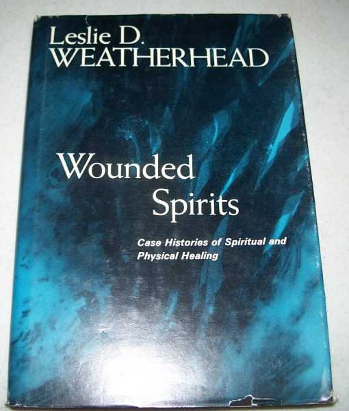 Wounded Spirits: Case Histories of Spiritual and Physical Healing, Weatherhead, Leslie D.
