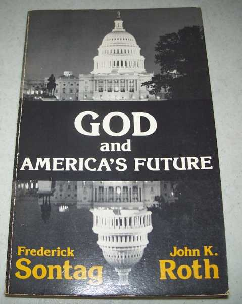 God and America's Future, Sontag, Frederick and Roth, John K.