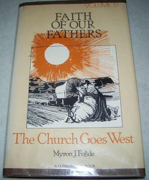 The Church Goes West (Faith of Our Fathers Volume 6), Fogde, Myron Jean