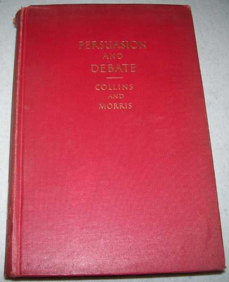 Persuasion and Debate, Collins, George Rowland and Morris, John Seybold