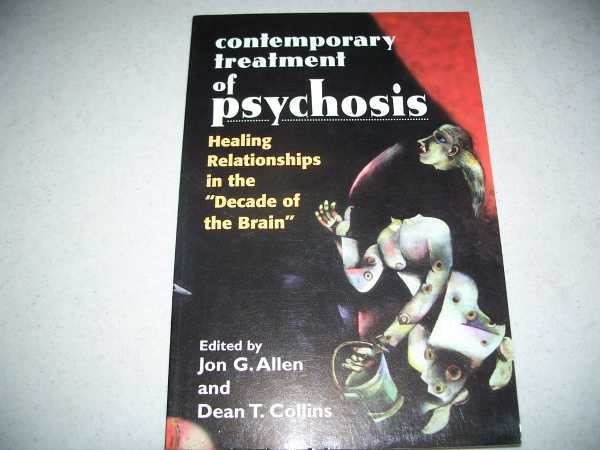 Contemporary Treatment of Psychosis: Healing Relationships in the Decade of the Brain, Allen, Jon G. and Collins, Dean T. (ed.)