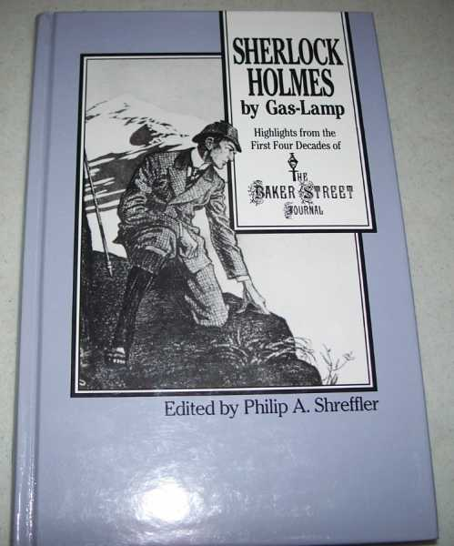 Sherlock Holmes by Gas-Lamp: Highlights from the First Four Decades of the Baker Street Journal, Shreffler, Philip A. (ed.)