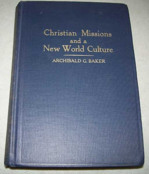 Christian Missions and a New World Culture, Baker, Archibald G.