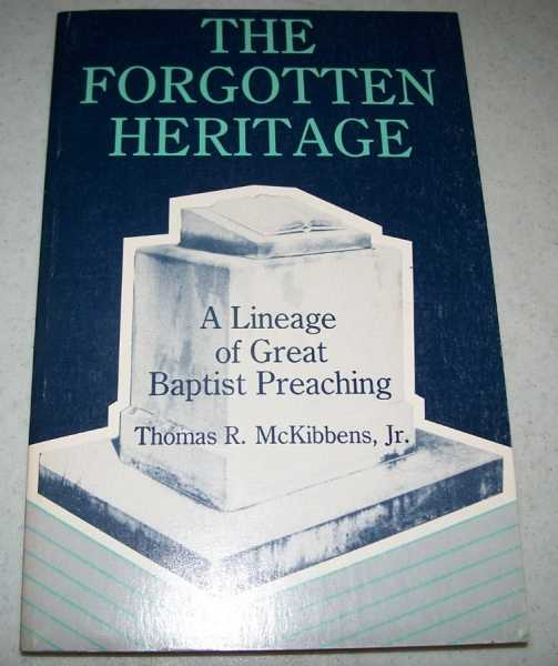 The Forgotten Heritage: A Lineage of Great Baptist Preaching, McKibbens, Thomas R. jr.