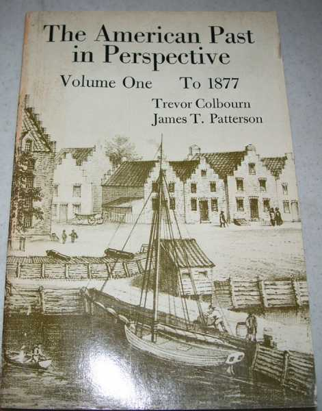 The American Past in Perspective Volume One to 1877, Colbourn, Trevor and Patterson, James T.