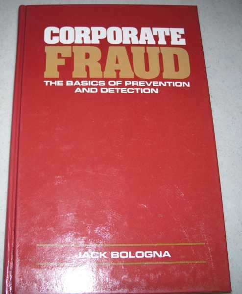 Corporate Fraud: The Basics of Prevention and Detection, Bologna, Jack