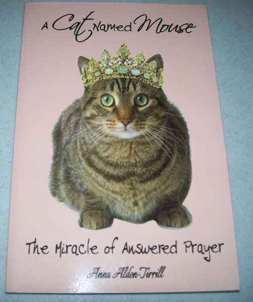 A Cat Named Mouse: The Miracle of Answered Prayer, Alden-Tirrill, Anna