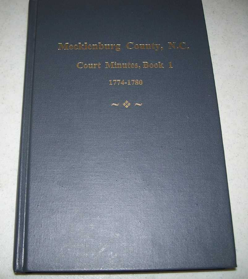 Mecklenburg County, North Carolina Court Minutes Docket Book 1, 1774-1780, Schaick, Edward E. jr. (ed.)
