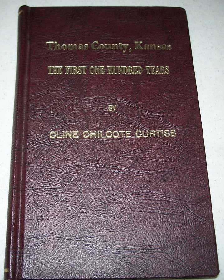 Thomas County, Kansas: The First One Hundred Years, Curtiss, Cline Chilcote