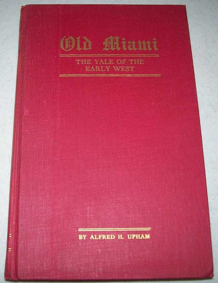 Old Miami: The Yale of the Early West, Upham, Alfred H.