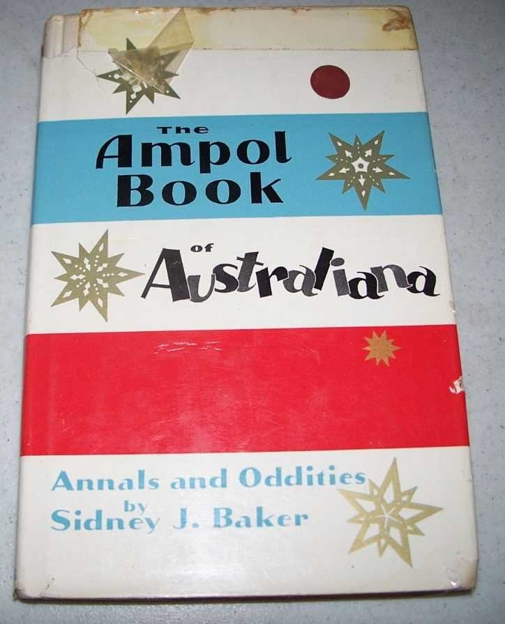 The Ampol Book of Australiana : Annals and Oddities, Baker, Sidney J.