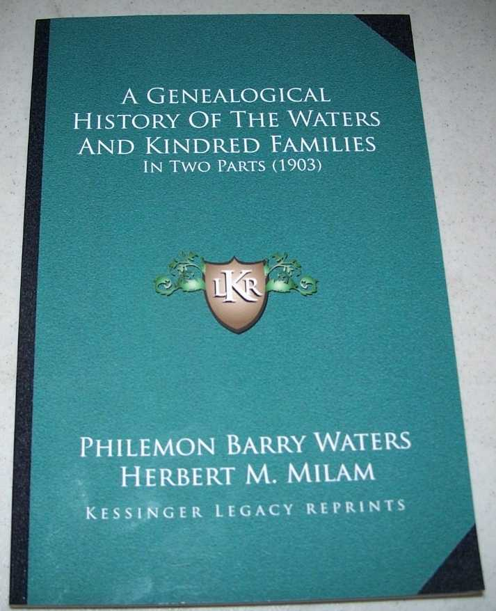A Genealogical History of the Waters and Kindred Families in Two Parts, Waters, Philemon Barry and Milam, Herbert M.